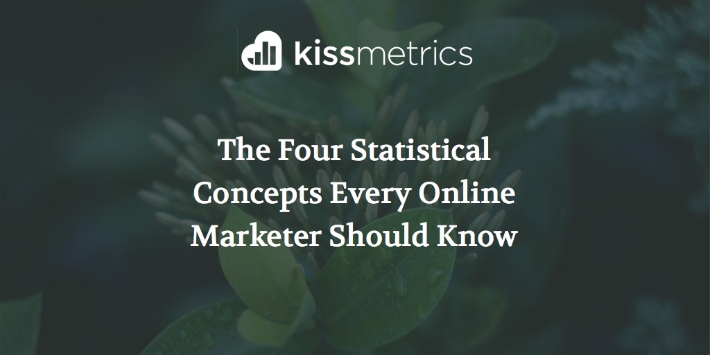 The Four Statistical Concepts Every Online Marketer Should Know